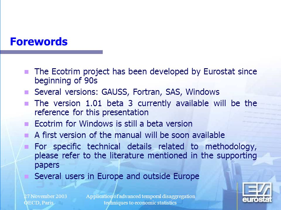 Forewords The Ecotrim project has been developed by Eurostat since beginning of 90s. Several versions: GAUSS, Fortran, SAS, Windows.