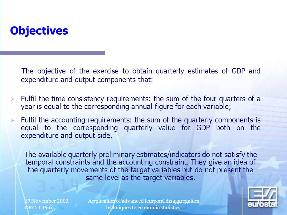 Objectives The objective of the exercise to obtain quarterly estimates of GDP and expenditure and output components that: