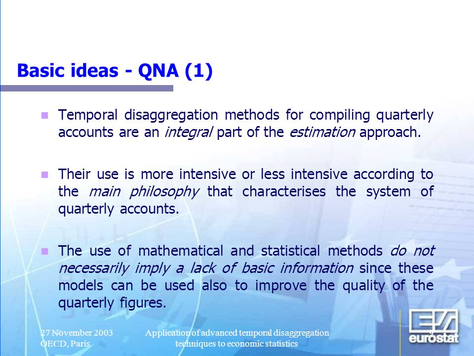 Basic ideas - QNA (1) Temporal disaggregation methods for compiling quarterly accounts are an integral part of the estimation approach.