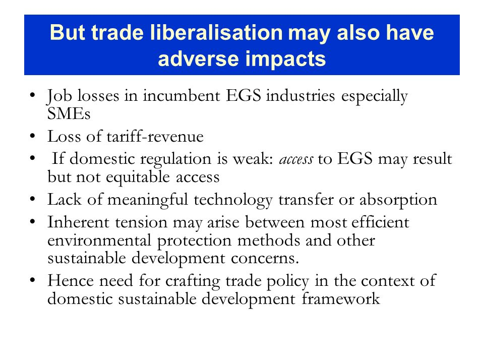 But trade liberalisation may also have adverse impacts