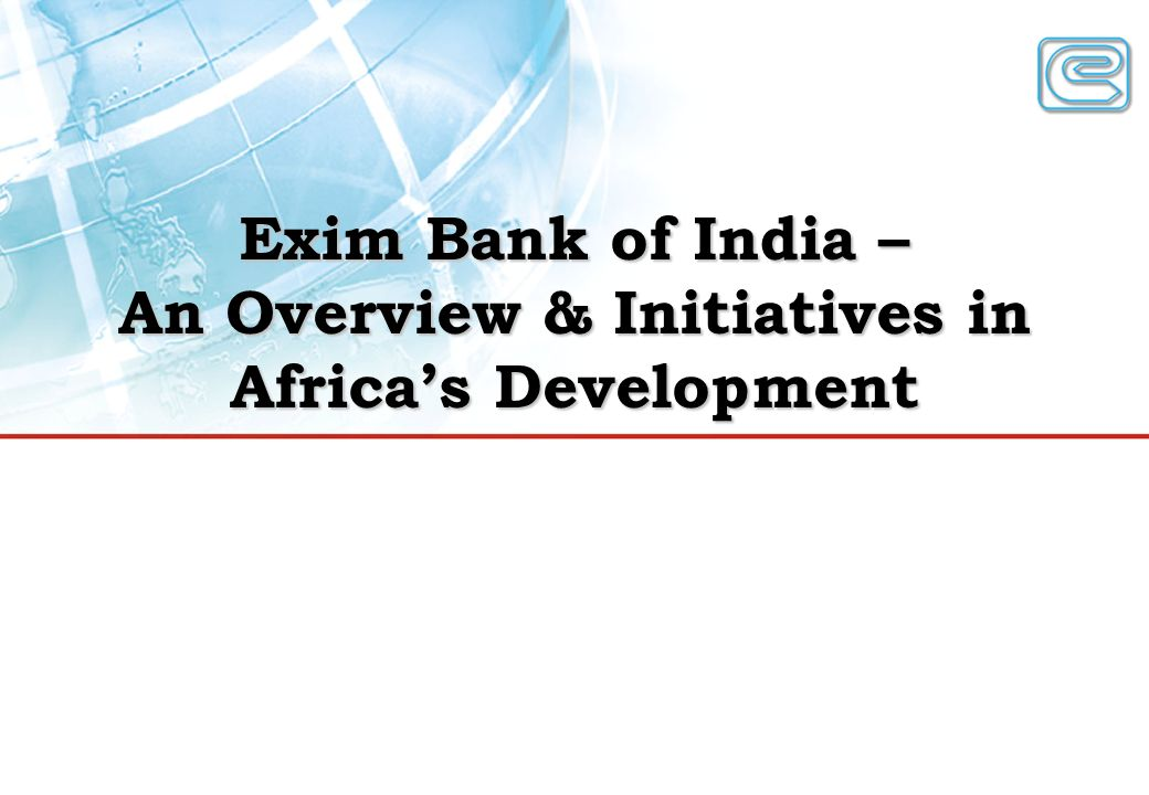 Exim Bank of India – An Overview & Initiatives in Africa's Development