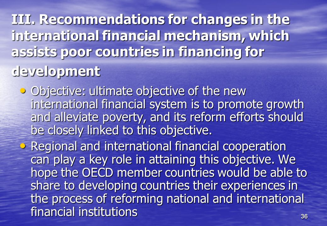 III. Recommendations for changes in the international financial mechanism, which assists poor countries in financing for development