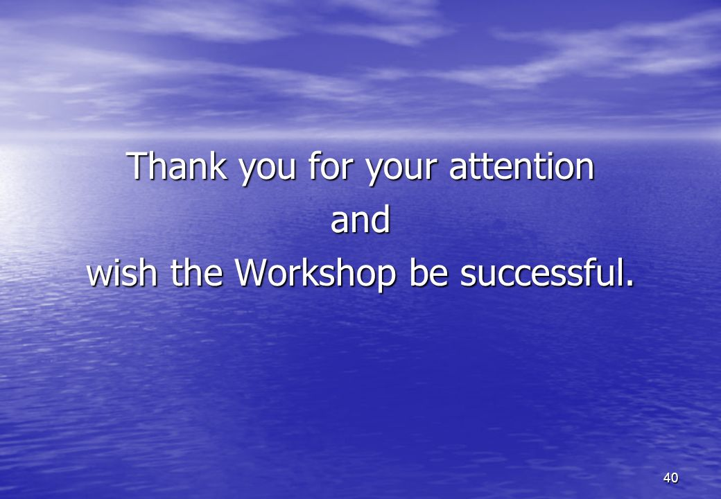 Thank you for your attention and wish the Workshop be successful.