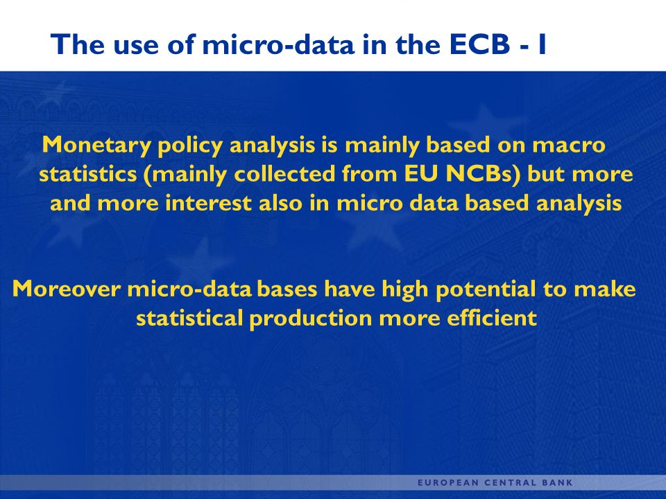 The use of micro-data in the ECB - I