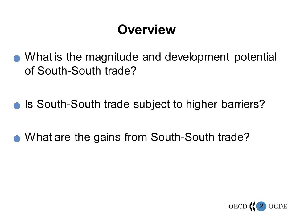 Overview What is the magnitude and development potential of South-South trade Is South-South trade subject to higher barriers