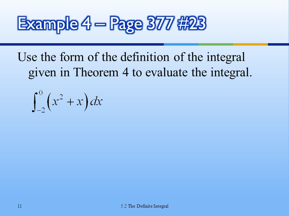 Example 4 – Page 377 #23 Use the form of the definition of the integral given in Theorem 4 to evaluate the integral.