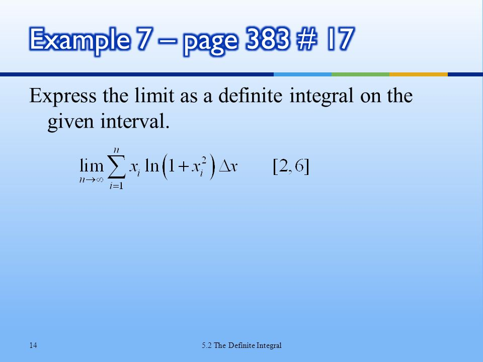 Example 7 – page 383 # 17 Express the limit as a definite integral on the given interval.
