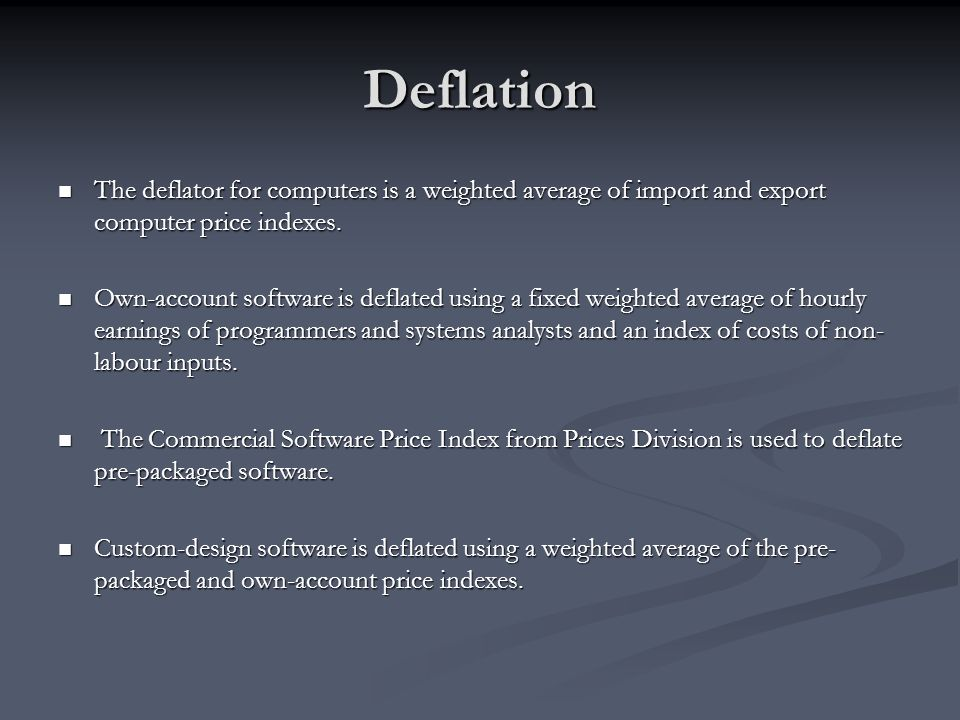Deflation The deflator for computers is a weighted average of import and export computer price indexes.