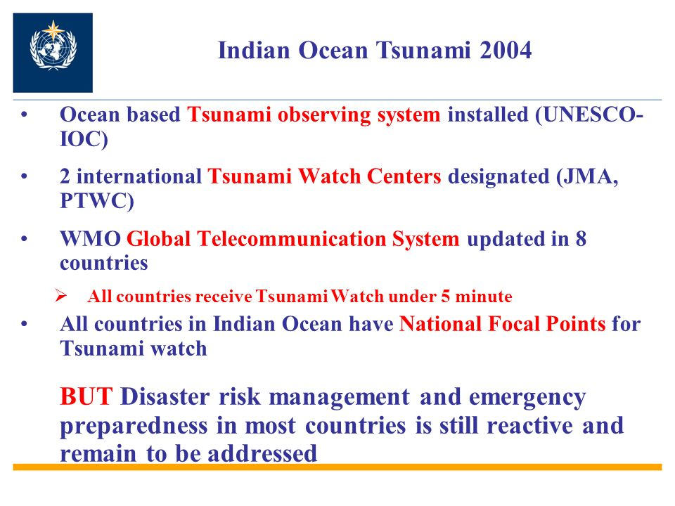 Indian Ocean Tsunami 2004 Ocean based Tsunami observing system installed (UNESCO-IOC) 2 international Tsunami Watch Centers designated (JMA, PTWC)