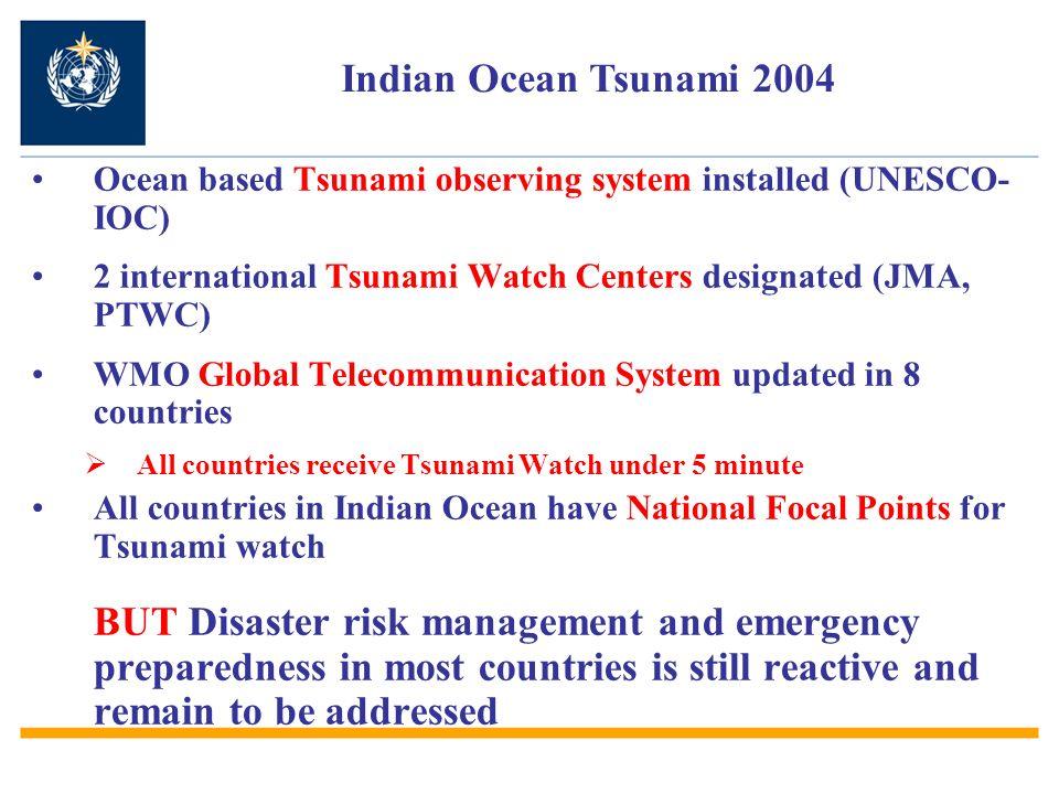 Indian Ocean Tsunami 2004 Ocean based Tsunami observing system installed (UNESCO-IOC) 2 international Tsunami Watch Centers designated (JMA, PTWC)