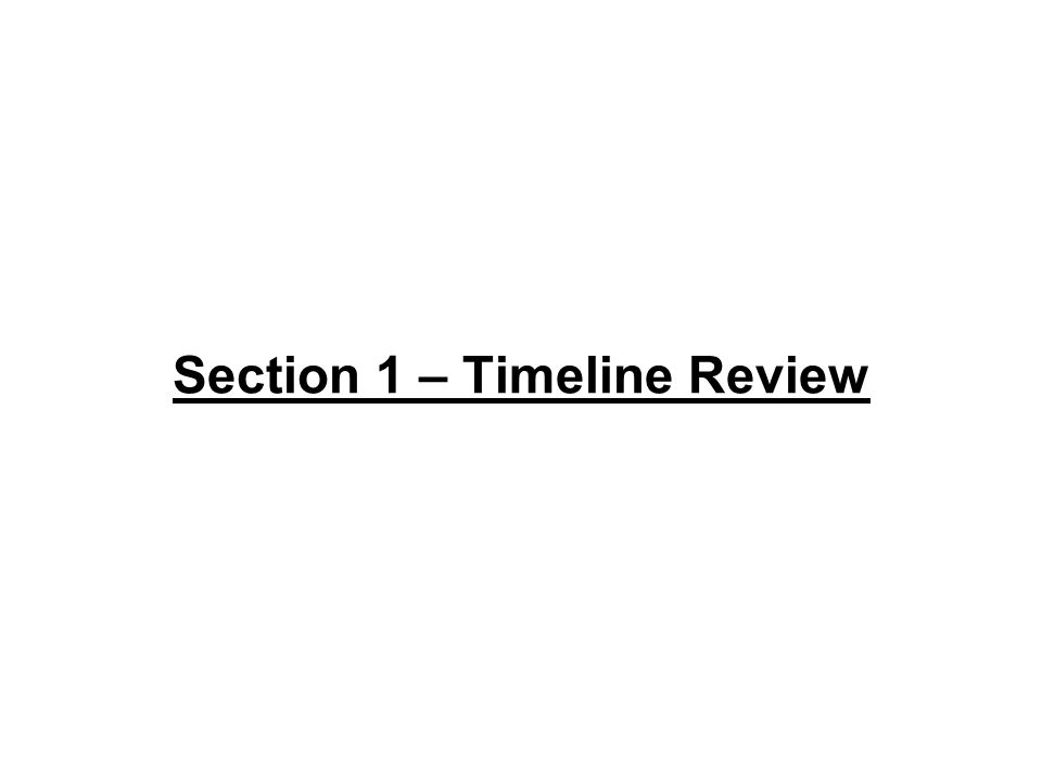 Section 1 – Timeline Review