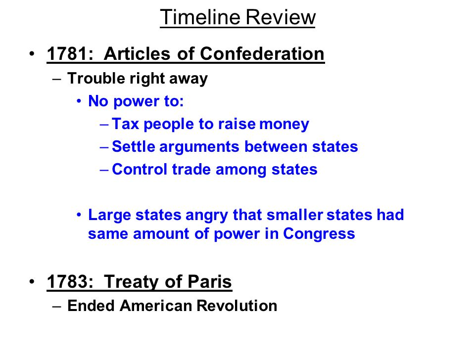 Timeline Review 1781: Articles of Confederation 1783: Treaty of Paris