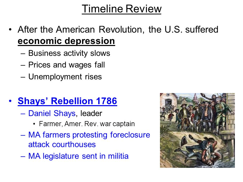 Timeline Review After the American Revolution, the U.S. suffered economic depression. Business activity slows.