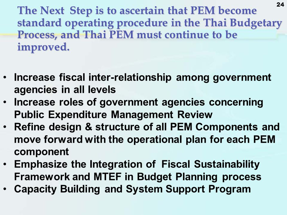 The Next Step is to ascertain that PEM become standard operating procedure in the Thai Budgetary Process, and Thai PEM must continue to be improved.