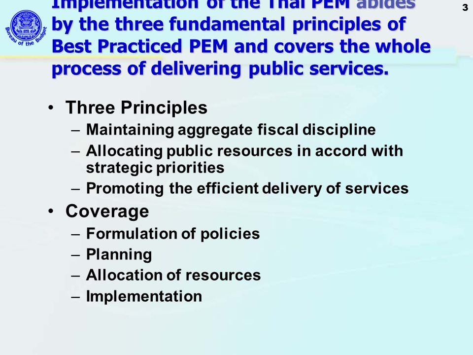 Implementation of the Thai PEM abides by the three fundamental principles of Best Practiced PEM and covers the whole process of delivering public services.