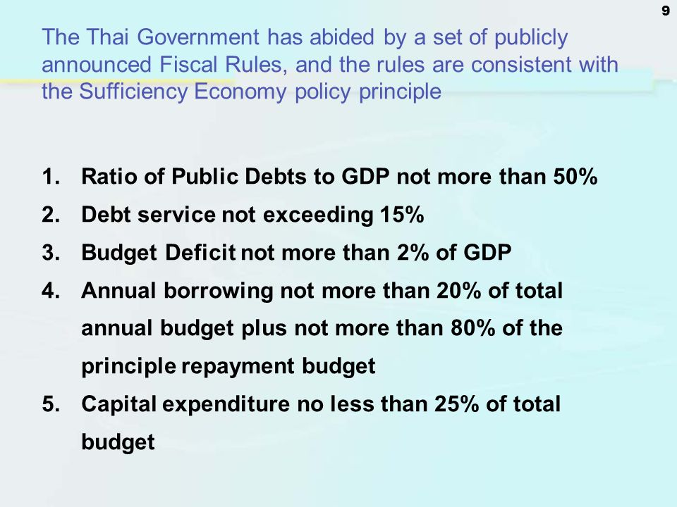 The Thai Government has abided by a set of publicly announced Fiscal Rules, and the rules are consistent with the Sufficiency Economy policy principle