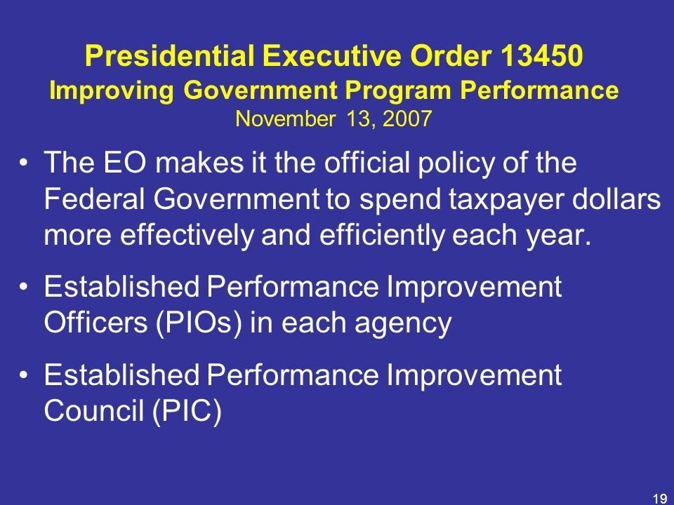 Presidential Executive Order 13450 Improving Government Program Performance November 13, 2007