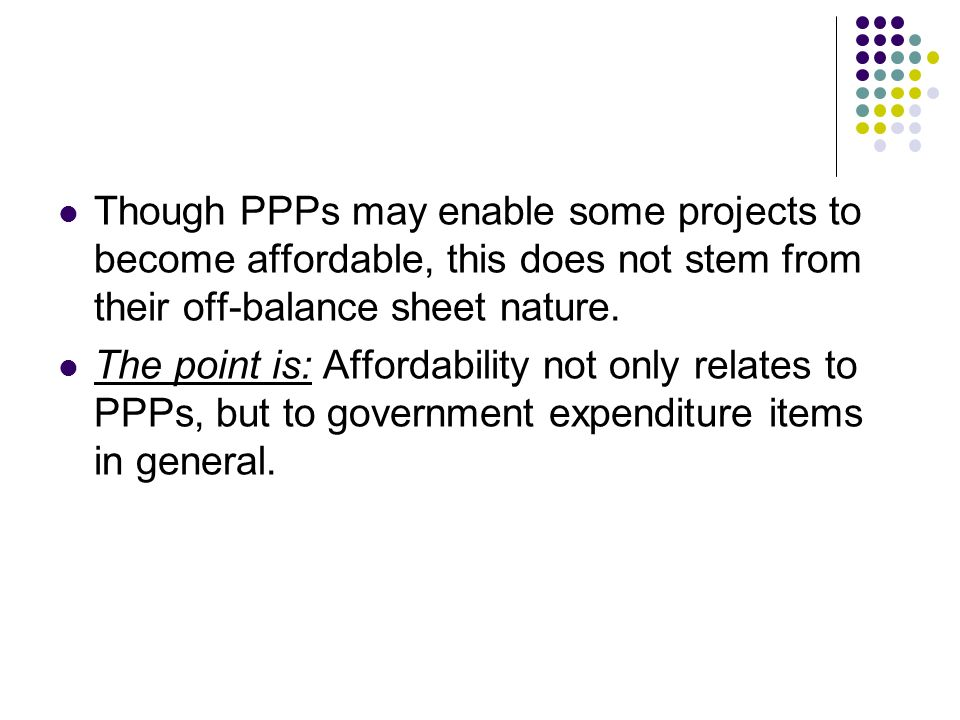 Though PPPs may enable some projects to become affordable, this does not stem from their off-balance sheet nature.