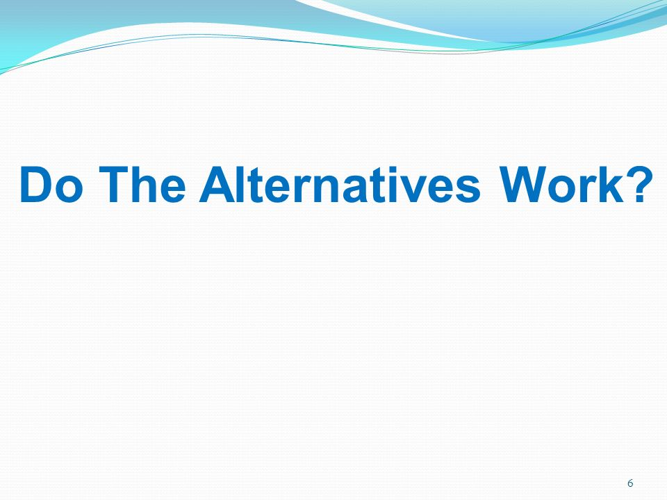 Do The Alternatives Work
