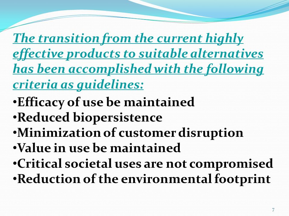 The transition from the current highly effective products to suitable alternatives has been accomplished with the following criteria as guidelines: