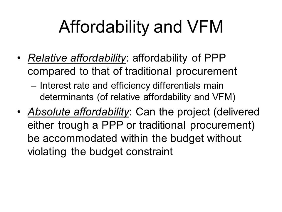 Affordability and VFM Relative affordability: affordability of PPP compared to that of traditional procurement.