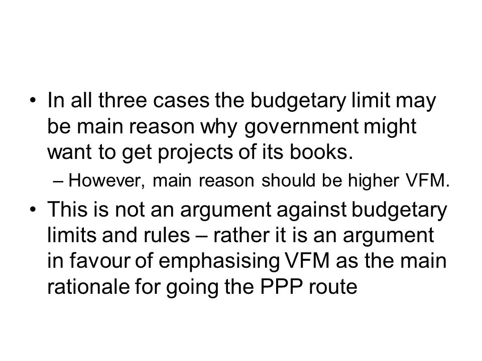 In all three cases the budgetary limit may be main reason why government might want to get projects of its books.