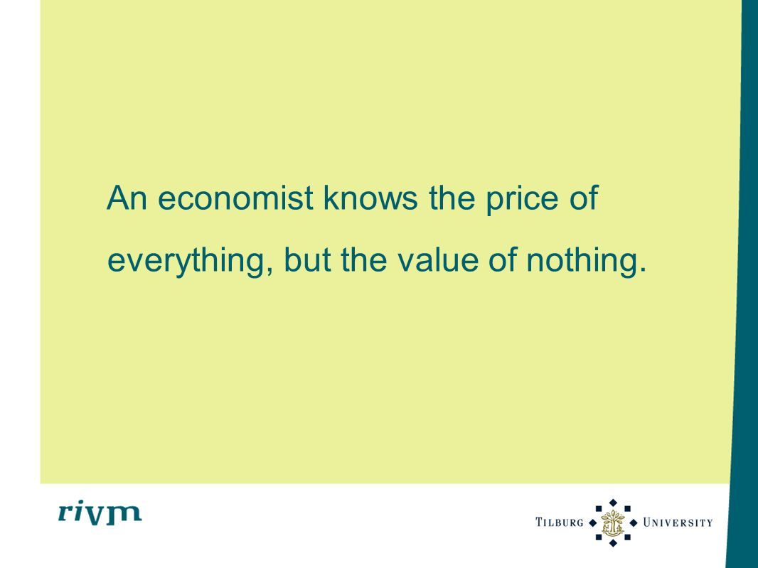 An economist knows the price of everything, but the value of nothing.