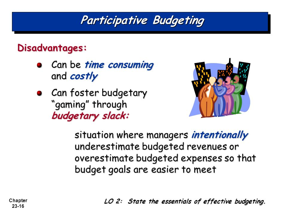 disadvantages of budgetary slack Read this business research paper and over 88,000 other research documents advantages and disadvantages of participative budgeting advantages and disadvantages of participative budgeting participative budgeting is the situation in which budgets are designed and set after input.