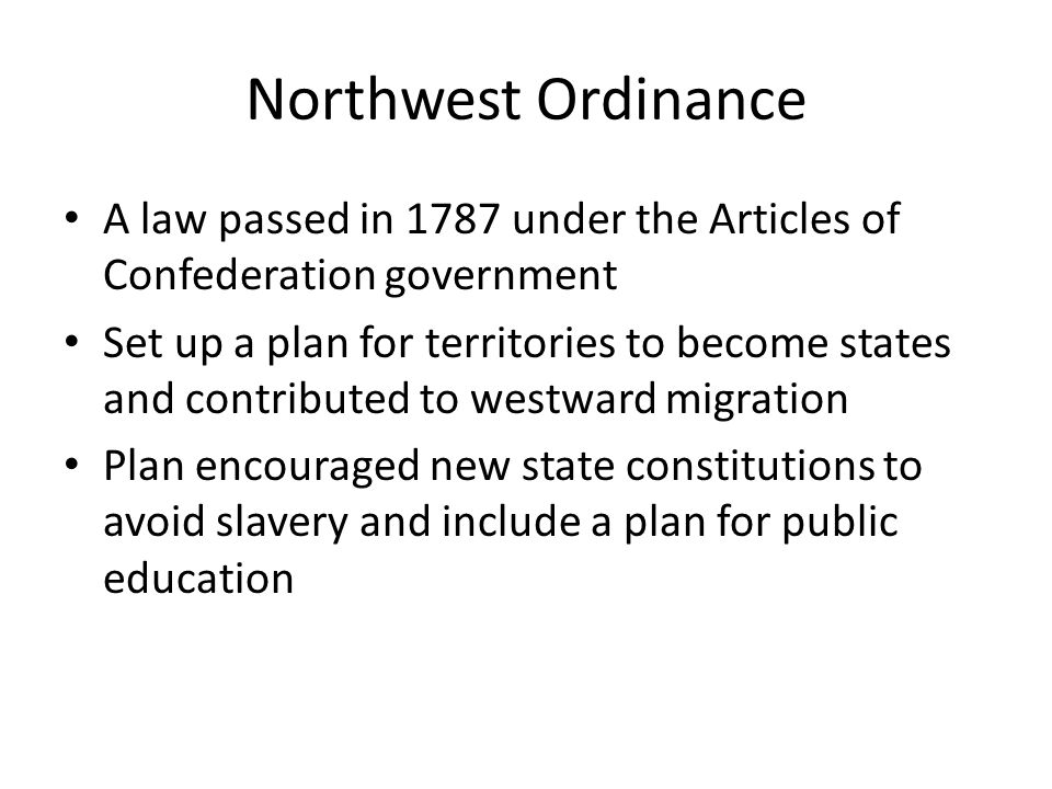 Northwest Ordinance A law passed in 1787 under the Articles of Confederation government.
