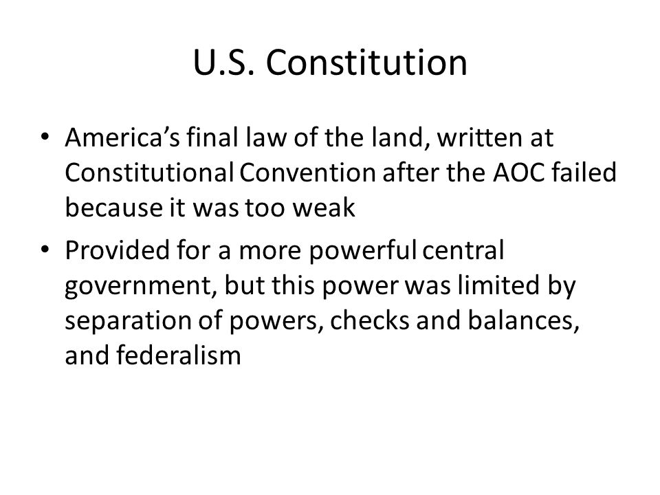 U.S. Constitution America's final law of the land, written at Constitutional Convention after the AOC failed because it was too weak.