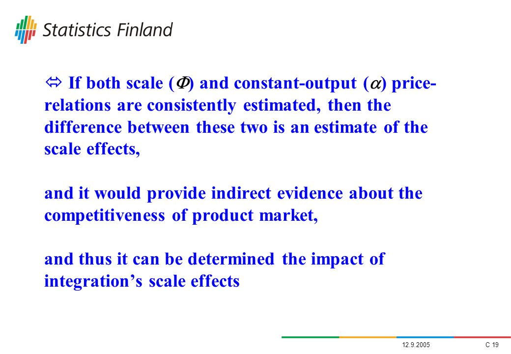  If both scale () and constant-output () price-relations are consistently estimated, then the difference between these two is an estimate of the scale effects, and it would provide indirect evidence about the competitiveness of product market, and thus it can be determined the impact of integration's scale effects