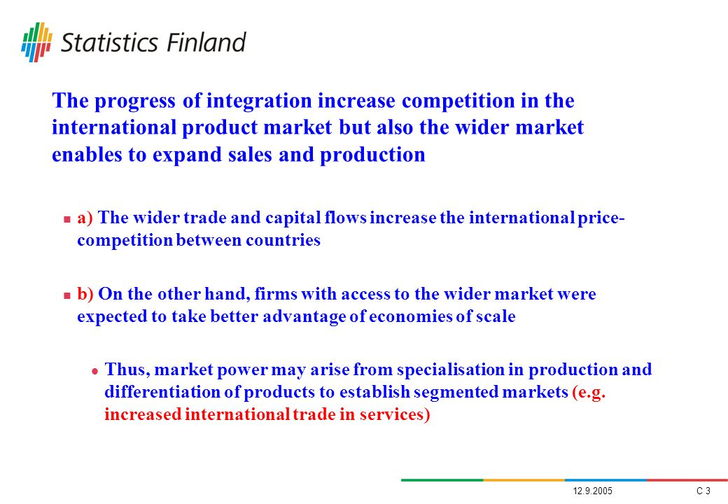 The progress of integration increase competition in the international product market but also the wider market enables to expand sales and production