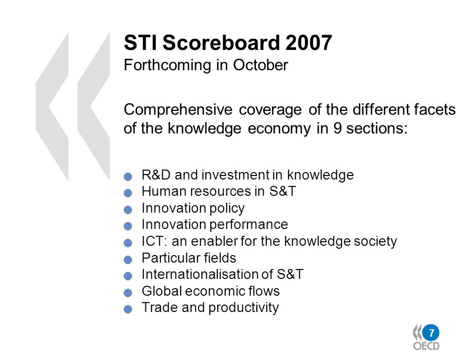 STI Scoreboard 2007 Forthcoming in October Comprehensive coverage of the different facets of the knowledge economy in 9 sections: