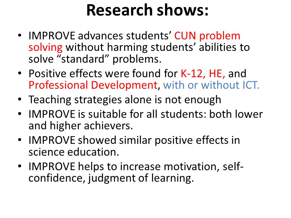Research shows: IMPROVE advances students' CUN problem solving without harming students' abilities to solve standard problems.