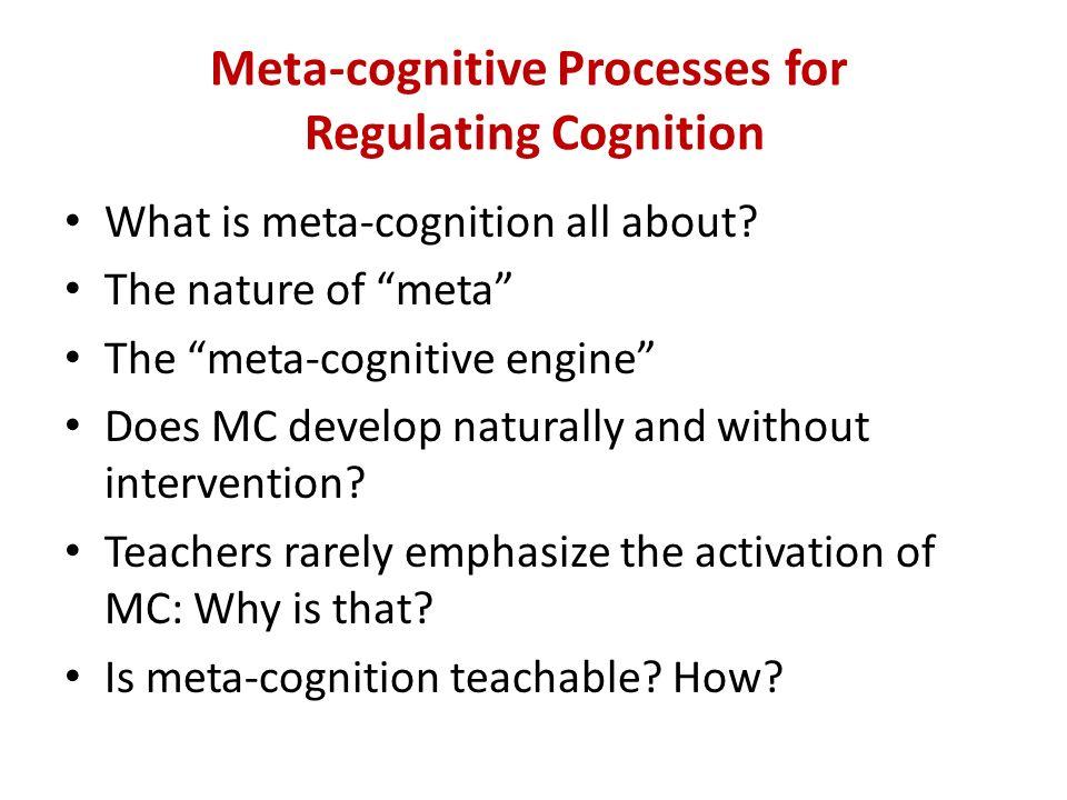 Meta-cognitive Processes for Regulating Cognition