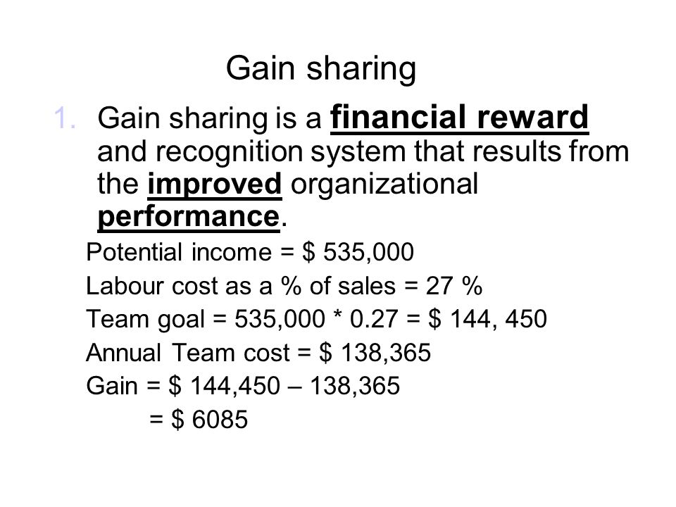Gain sharing Gain sharing is a financial reward and recognition system that results from the improved organizational performance.