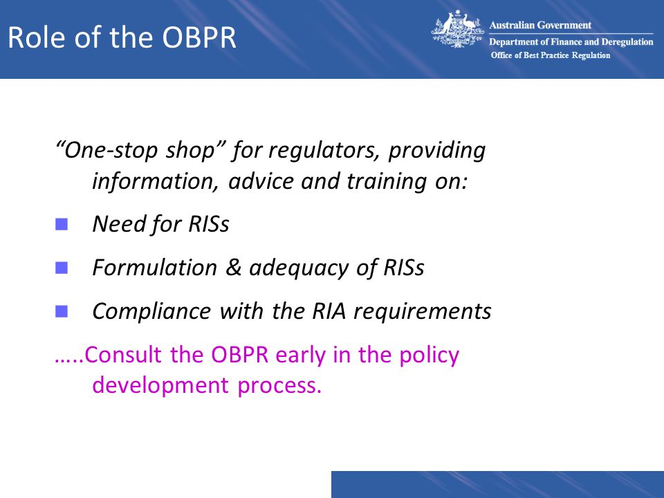 Role of the OBPR One-stop shop for regulators, providing information, advice and training on: Need for RISs.