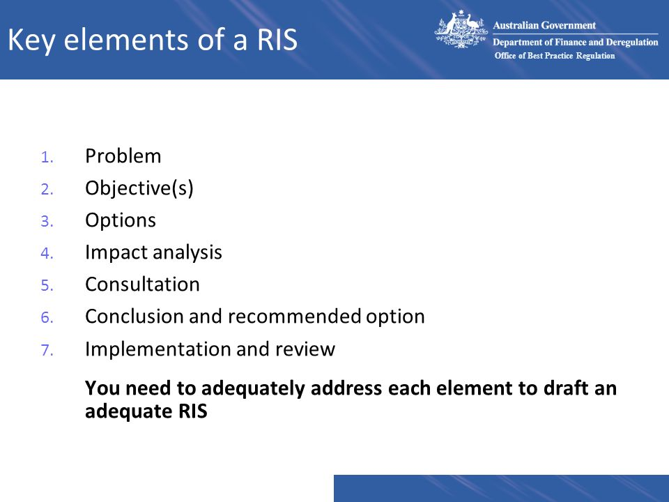 Key elements of a RIS Problem. Objective(s) Options. Impact analysis. Consultation. Conclusion and recommended option.