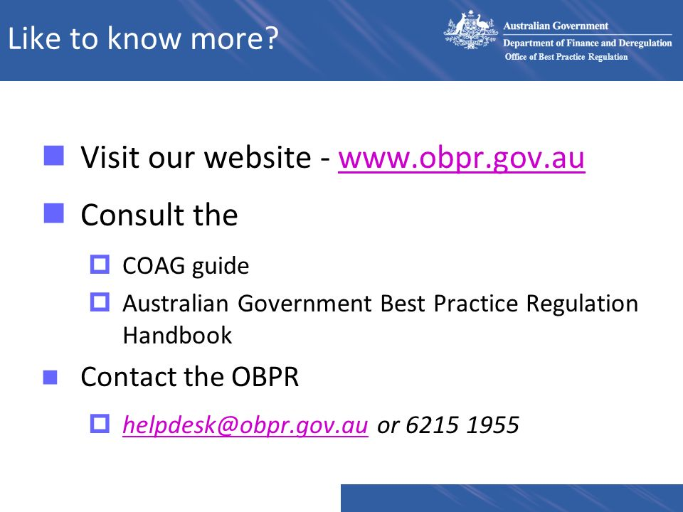Visit our website - www.obpr.gov.au Consult the