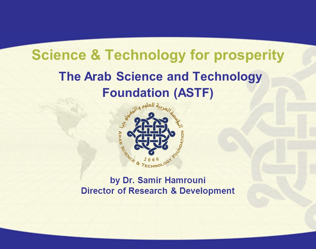 Science & Technology for prosperity The Arab Science and Technology Foundation (ASTF) by Dr.