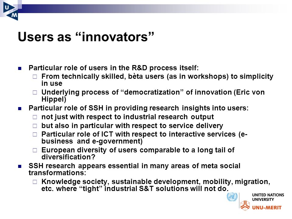 Users as innovators Particular role of users in the R&D process itself: