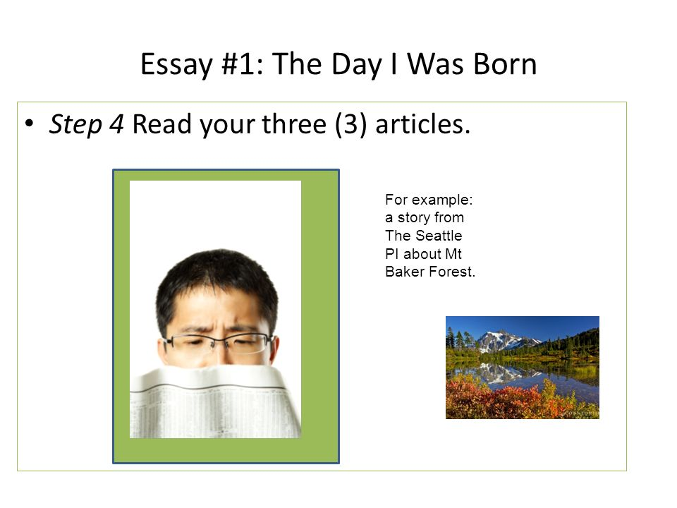 the day i was born essay The day you were born was the best day of my life: common app azmain1234 threads: 2 your essay says a lot about your values but nothing about who you are why you.