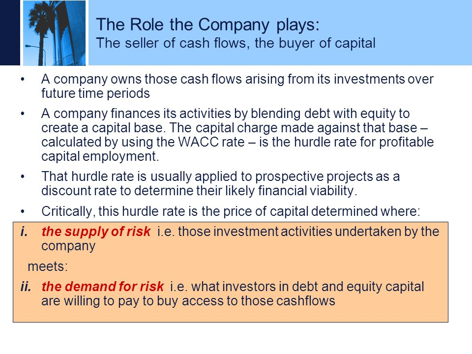 The Role the Company plays: The seller of cash flows, the buyer of capital