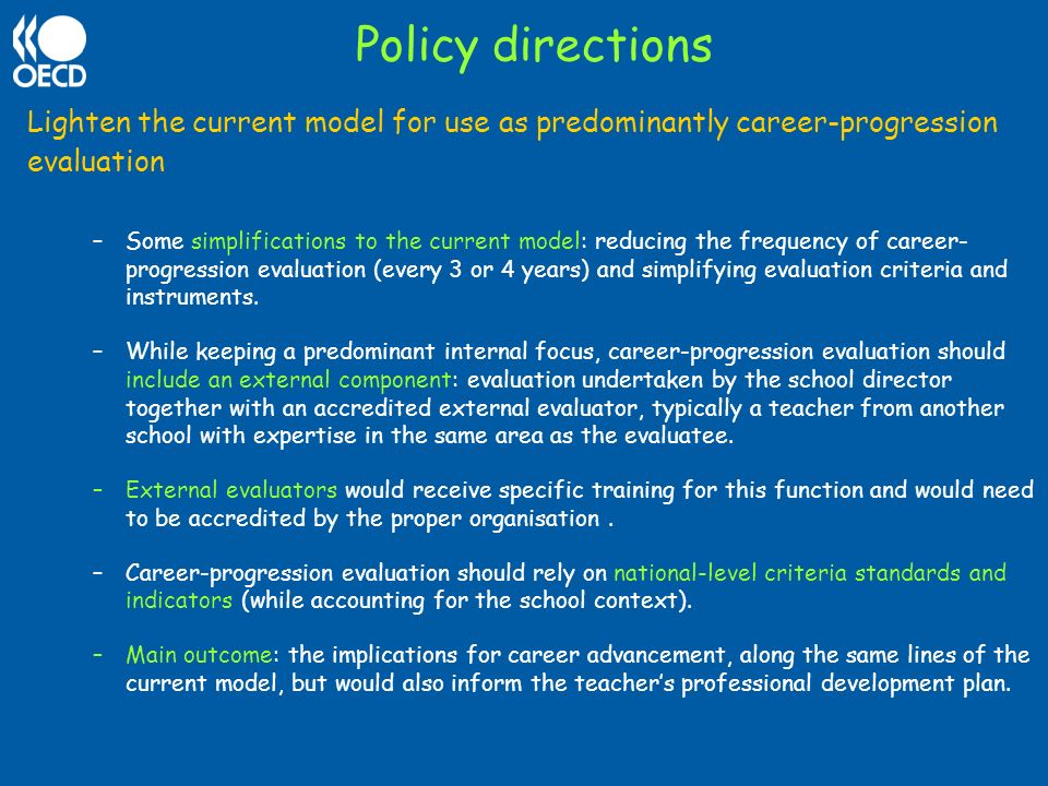 Policy directions Lighten the current model for use as predominantly career-progression evaluation.