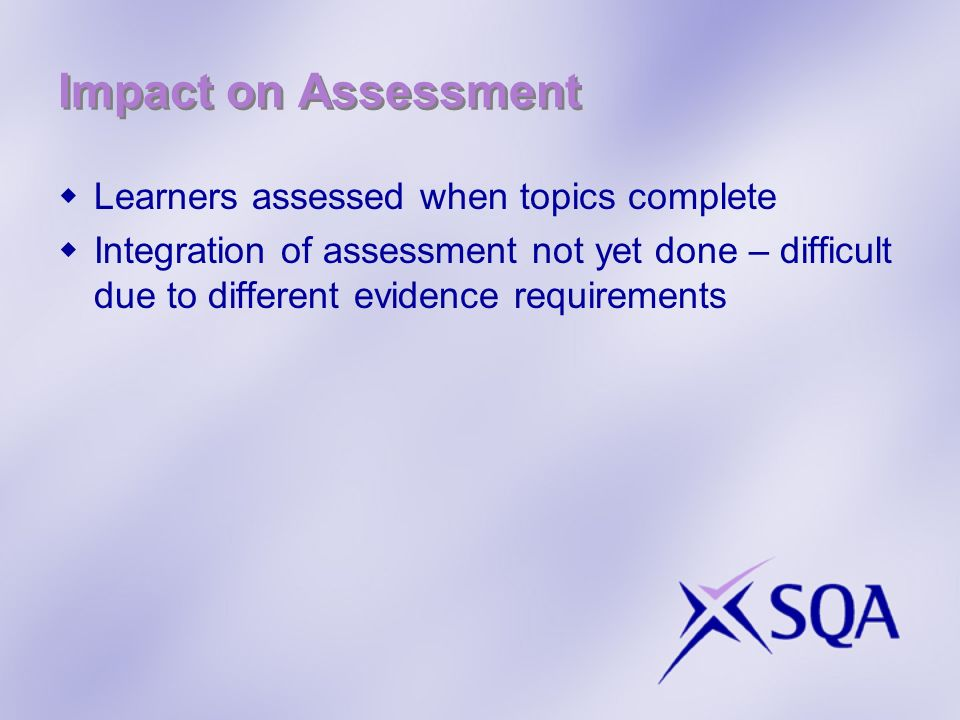 Impact on Assessment Learners assessed when topics complete