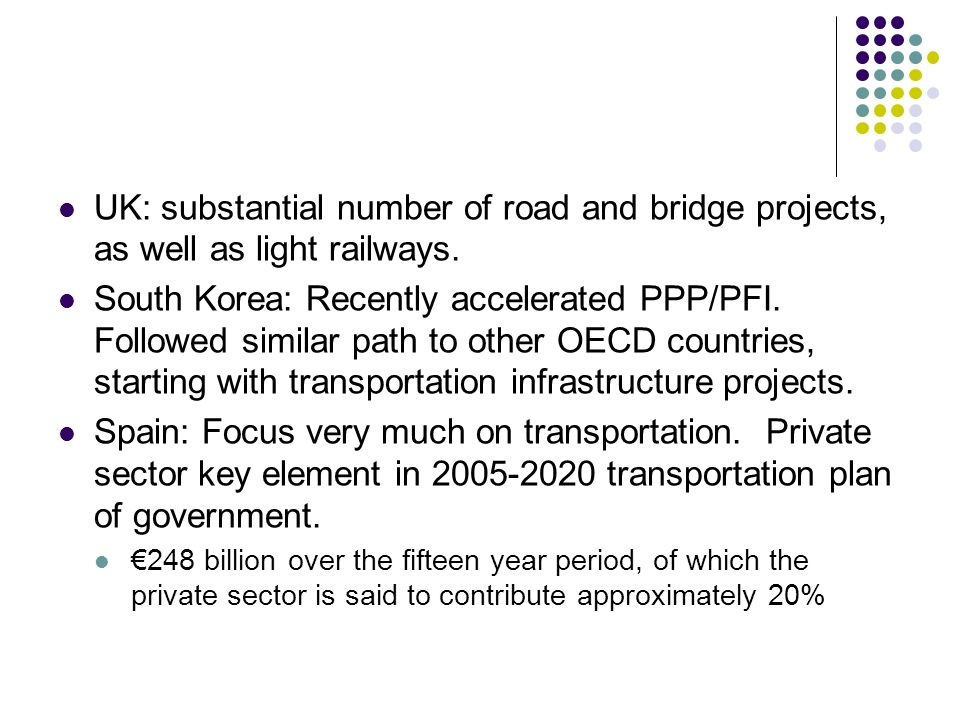 UK: substantial number of road and bridge projects, as well as light railways.