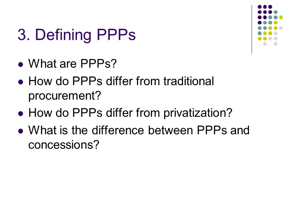 3. Defining PPPs What are PPPs