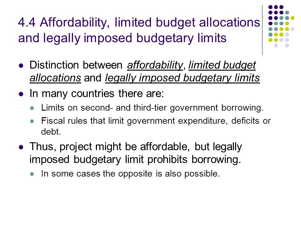 4.4 Affordability, limited budget allocations and legally imposed budgetary limits