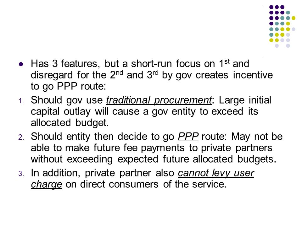 Has 3 features, but a short-run focus on 1st and disregard for the 2nd and 3rd by gov creates incentive to go PPP route: