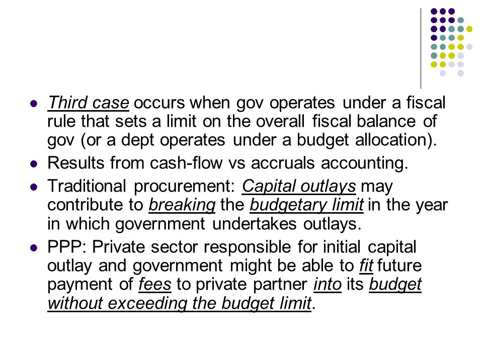 Third case occurs when gov operates under a fiscal rule that sets a limit on the overall fiscal balance of gov (or a dept operates under a budget allocation).